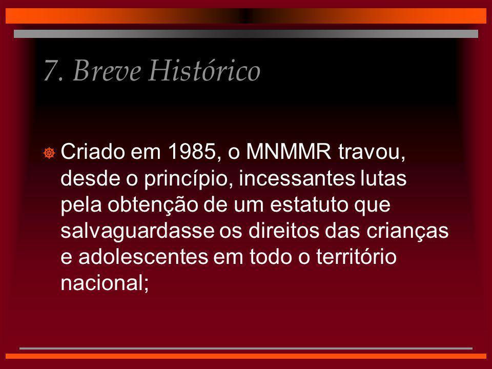 7. Breve Histórico  Criado em 1985, o MNMMR travou, desde o princípio, incessantes lutas pela obtenção de um estatuto que salvaguardasse os direitos