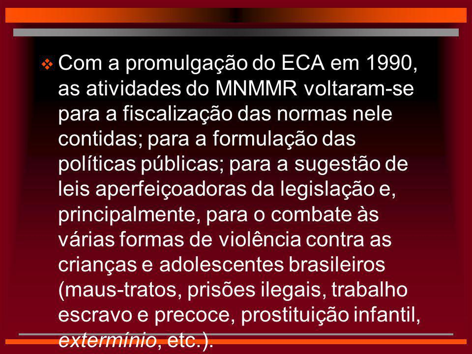  Com a promulgação do ECA em 1990, as atividades do MNMMR voltaram-se para a fiscalização das normas nele contidas; para a formulação das políticas p