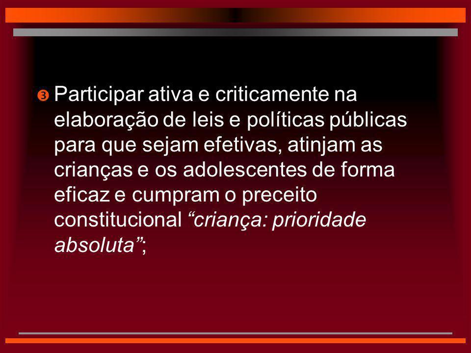  Participar ativa e criticamente na elaboração de leis e políticas públicas para que sejam efetivas, atinjam as crianças e os adolescentes de forma e