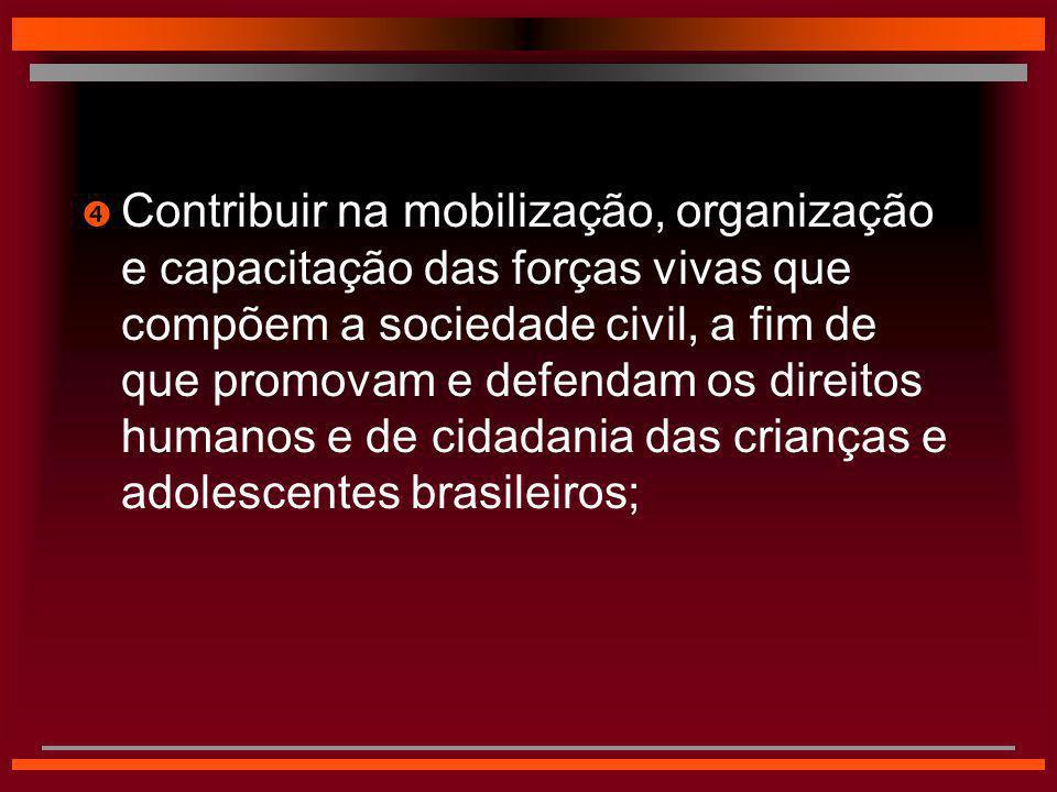  Contribuir na mobilização, organização e capacitação das forças vivas que compõem a sociedade civil, a fim de que promovam e defendam os direitos hu