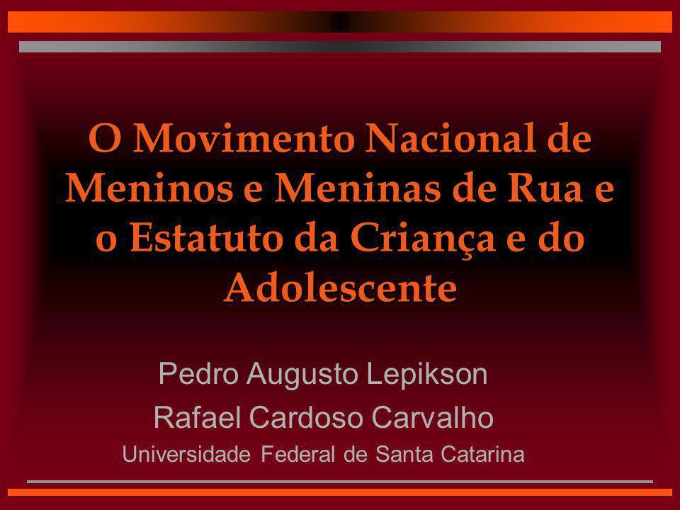 O Movimento Nacional de Meninos e Meninas de Rua e o Estatuto da Criança e do Adolescente Pedro Augusto Lepikson Rafael Cardoso Carvalho Universidade