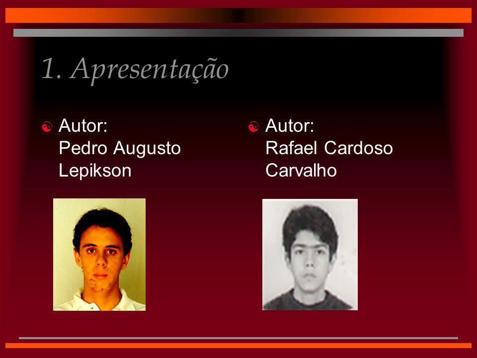 1. Apresentação  Autor: Pedro Augusto Lepikson  Autor: Rafael Cardoso Carvalho