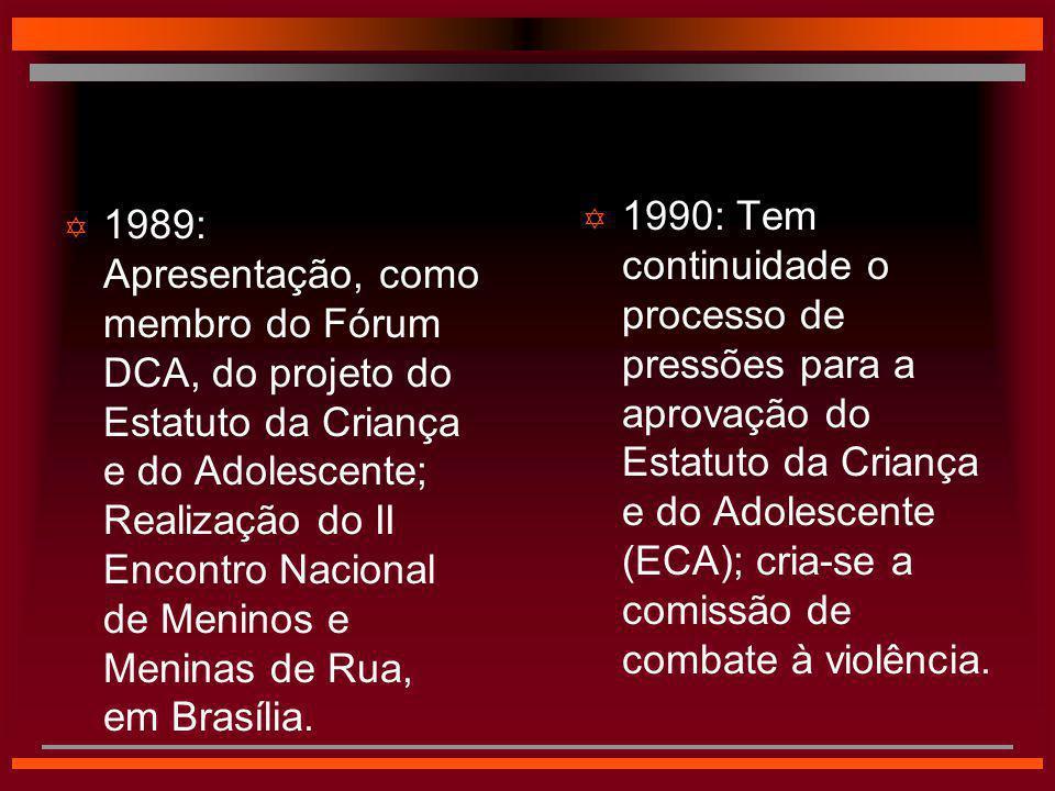  1990: Tem continuidade o processo de pressões para a aprovação do Estatuto da Criança e do Adolescente (ECA); cria-se a comissão de combate à violên