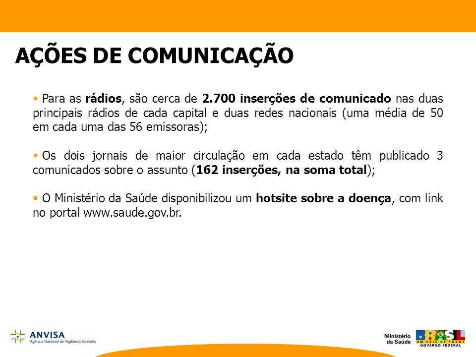  Para as rádios, são cerca de 2.700 inserções de comunicado nas duas principais rádios de cada capital e duas redes nacionais (uma média de 50 em cad