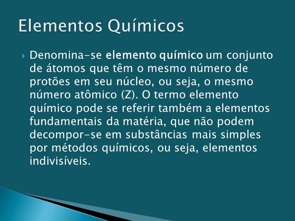  Denomina-se elemento químico um conjunto de átomos que têm o mesmo número de protões em seu núcleo, ou seja, o mesmo número atômico (Z). O termo ele