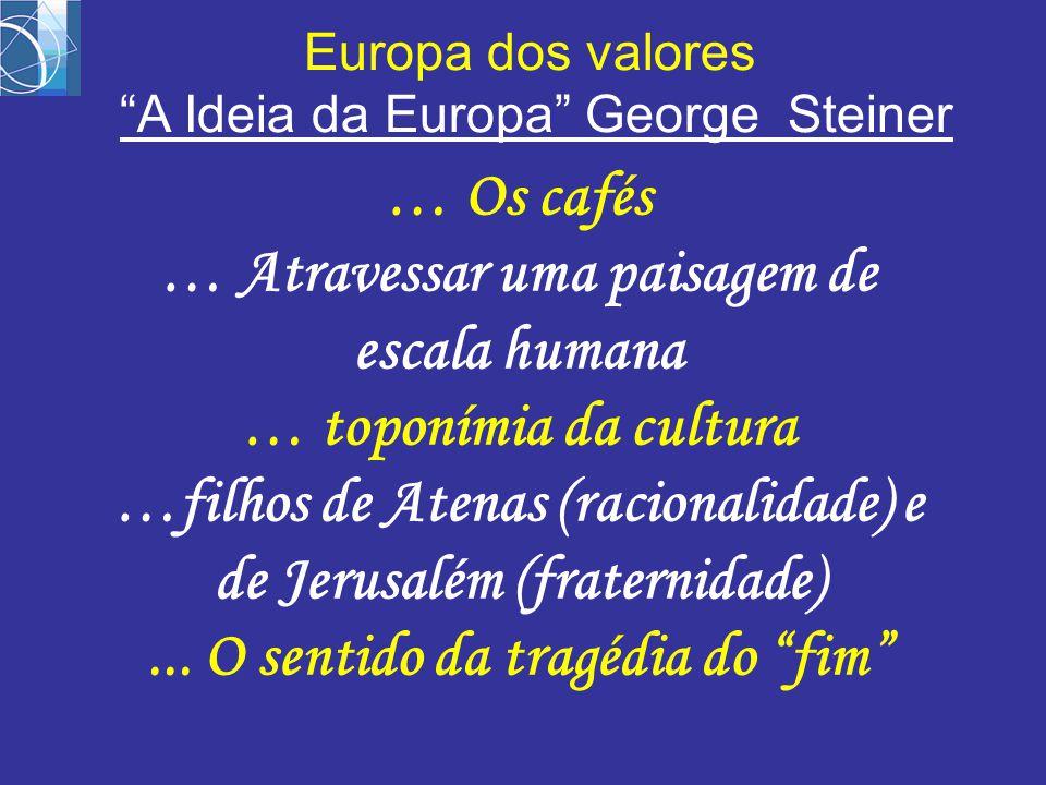 … Os cafés … Atravessar uma paisagem de escala humana … toponímia da cultura …filhos de Atenas (racionalidade) e de Jerusalém (fraternidade)...