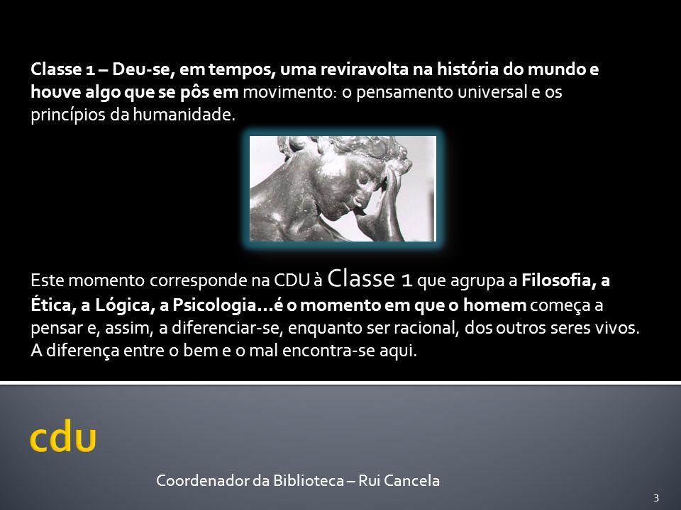 Classe 1 – Deu-se, em tempos, uma reviravolta na história do mundo e houve algo que se pôs em movimento: o pensamento universal e os princípios da hum