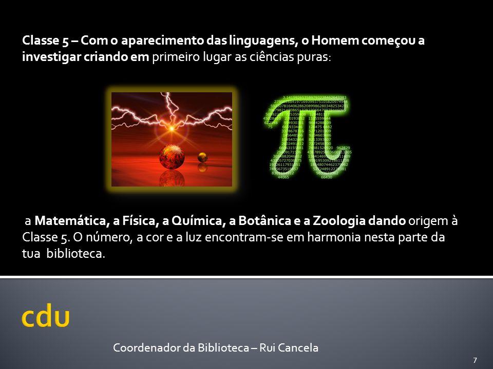 Classe 5 – Com o aparecimento das linguagens, o Homem começou a investigar criando em primeiro lugar as ciências puras: a Matemática, a Física, a Quím