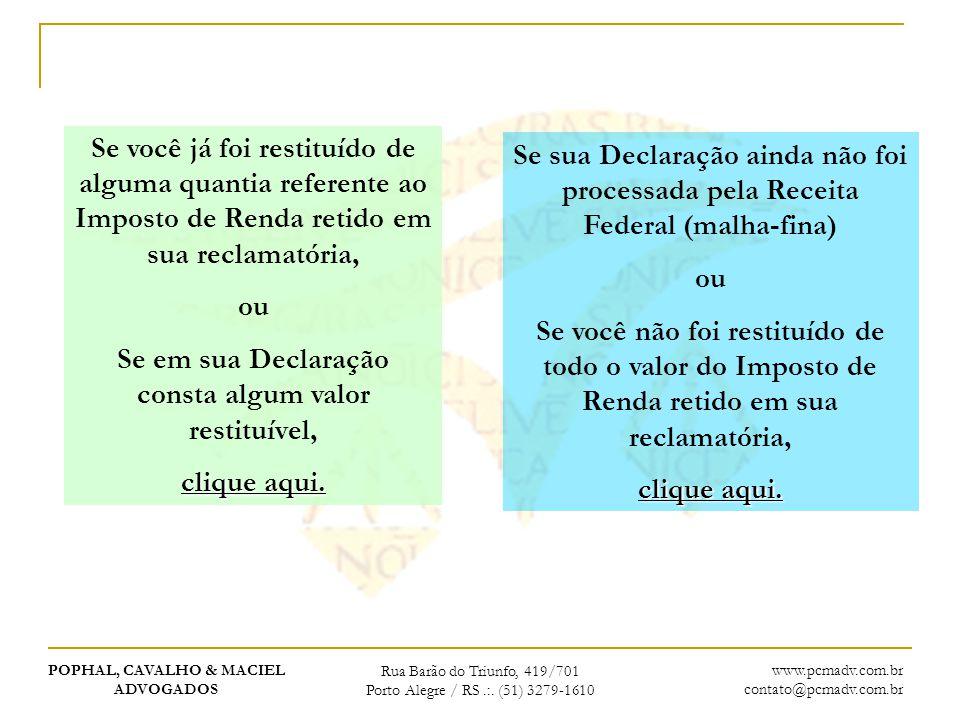 POPHAL, CAVALHO & MACIEL ADVOGADOS Rua Barão do Triunfo, 419/701 Porto Alegre / RS.:. (51) 3279-1610 www.pcmadv.com.br contato@pcmadv.com.br Se você j