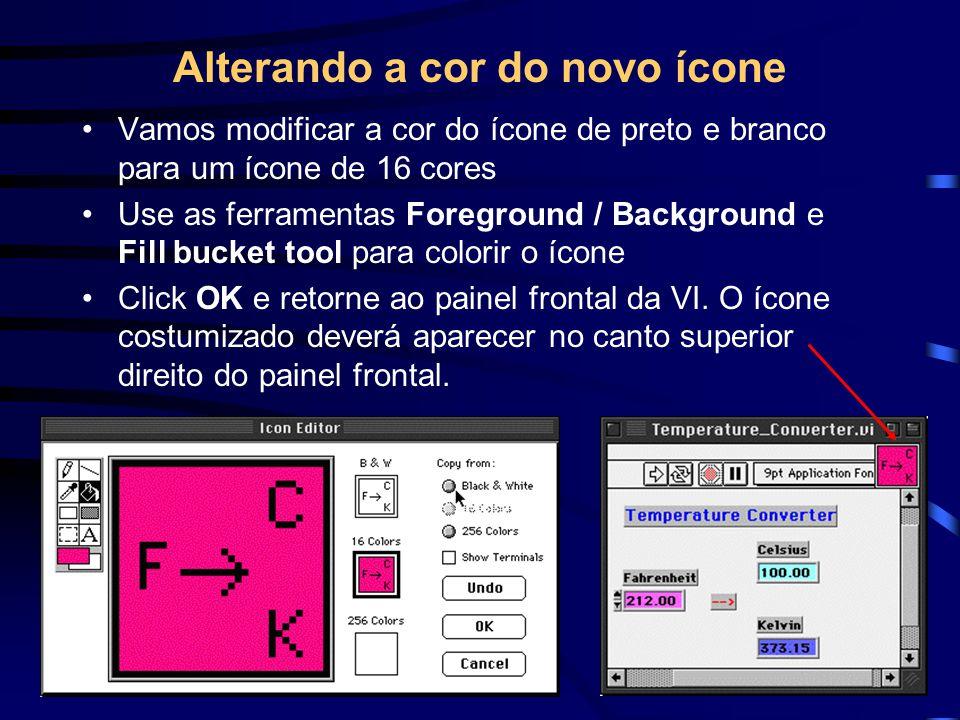 Alterando a cor do novo ícone Vamos modificar a cor do ícone de preto e branco para um ícone de 16 cores Use as ferramentas Foreground / Background e Fill bucket tool para colorir o ícone Click OK e retorne ao painel frontal da VI.