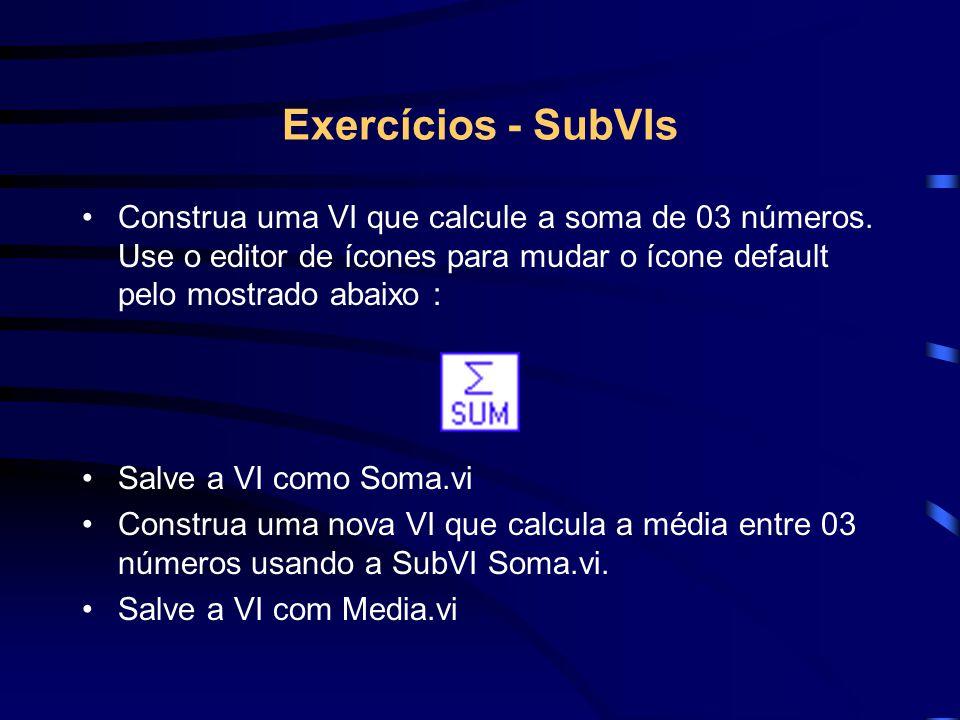 Exercícios - SubVIs Construa uma VI que calcule a soma de 03 números. Use o editor de ícones para mudar o ícone default pelo mostrado abaixo : Salve a