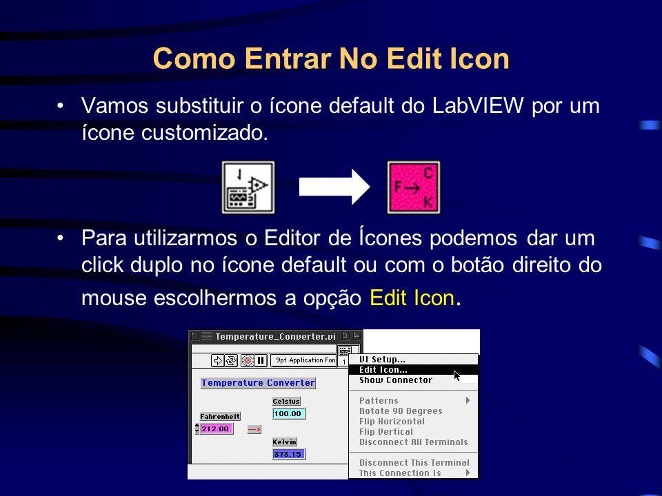 Como Entrar No Edit Icon Vamos substituir o ícone default do LabVIEW por um ícone customizado. Para utilizarmos o Editor de Ícones podemos dar um clic
