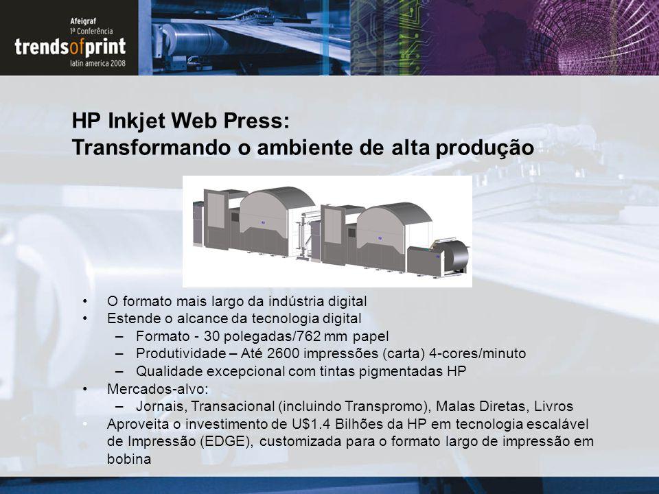 HP Inkjet Web Press: Transformando o ambiente de alta produção O formato mais largo da indústria digital Estende o alcance da tecnologia digital –Form