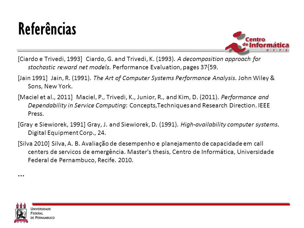 Referências [Ciardo e Trivedi, 1993] Ciardo, G. and Trivedi, K. (1993). A decomposition approach for stochastic reward net models. Performance Evaluat