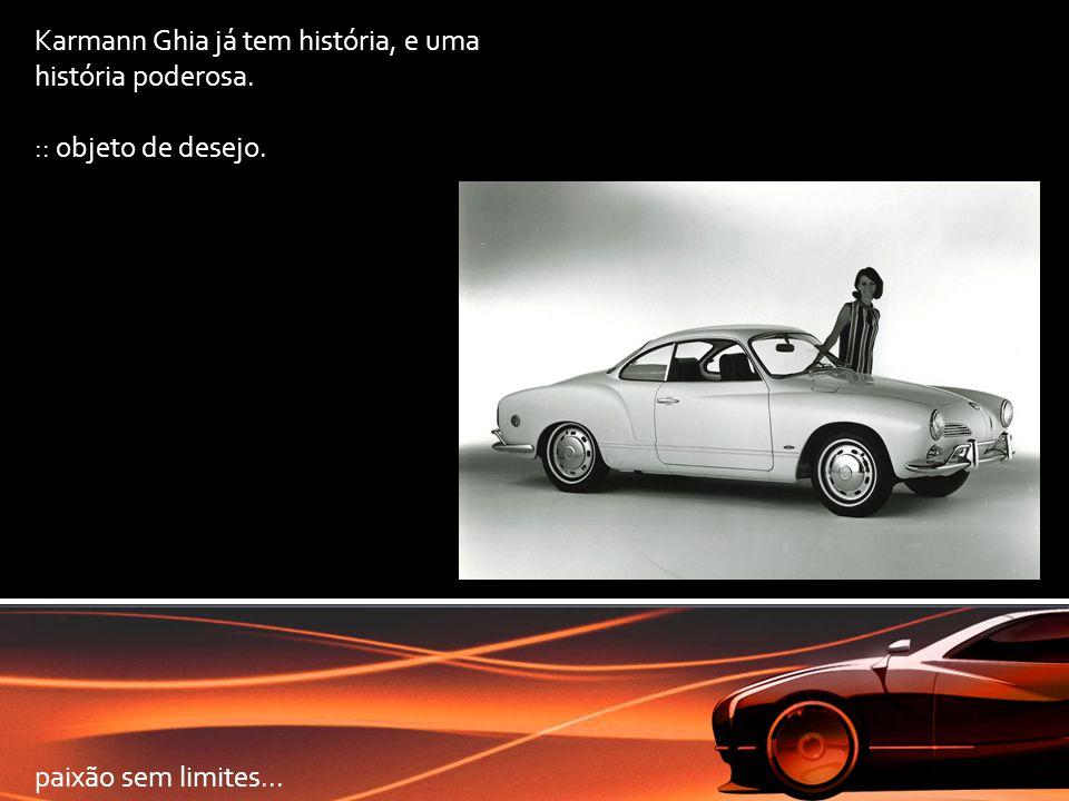 Karmann Ghia já tem história, e uma história poderosa. :: objeto de desejo. paixão sem limites...