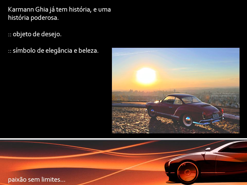 Karmann Ghia já tem história, e uma história poderosa. :: objeto de desejo. :: símbolo de elegância e beleza. paixão sem limites...