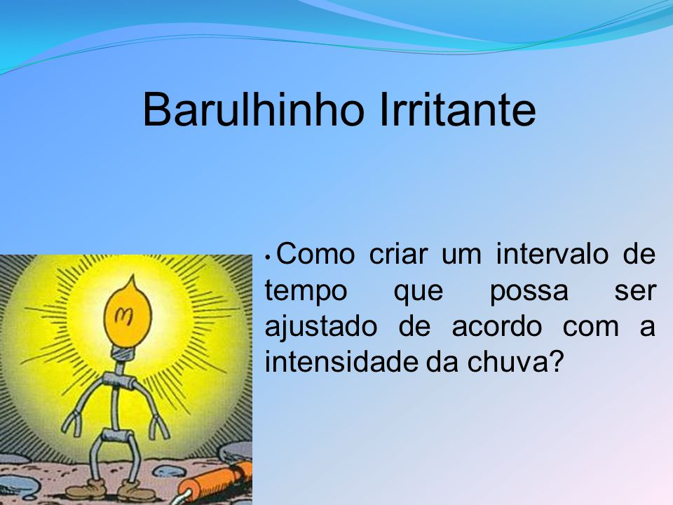 Barulhinho Irritante Como criar um intervalo de tempo que possa ser ajustado de acordo com a intensidade da chuva?