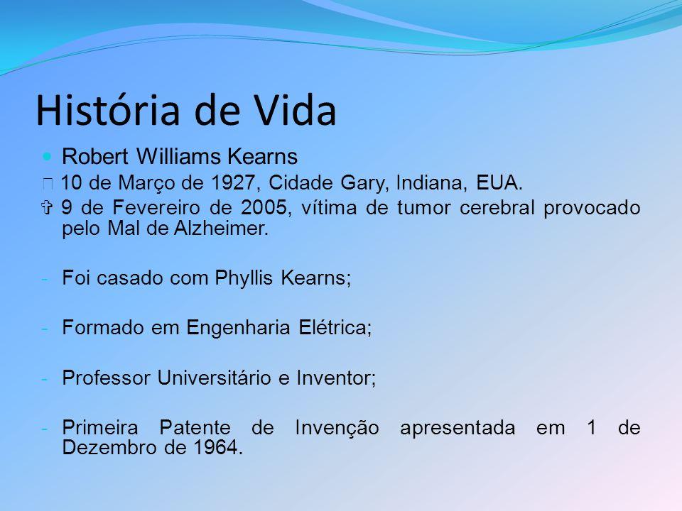 História de Vida Robert Williams Kearns ★ 10 de Março de 1927, Cidade Gary, Indiana, EUA. ✞ 9 de Fevereiro de 2005, vítima de tumor cerebral provocado