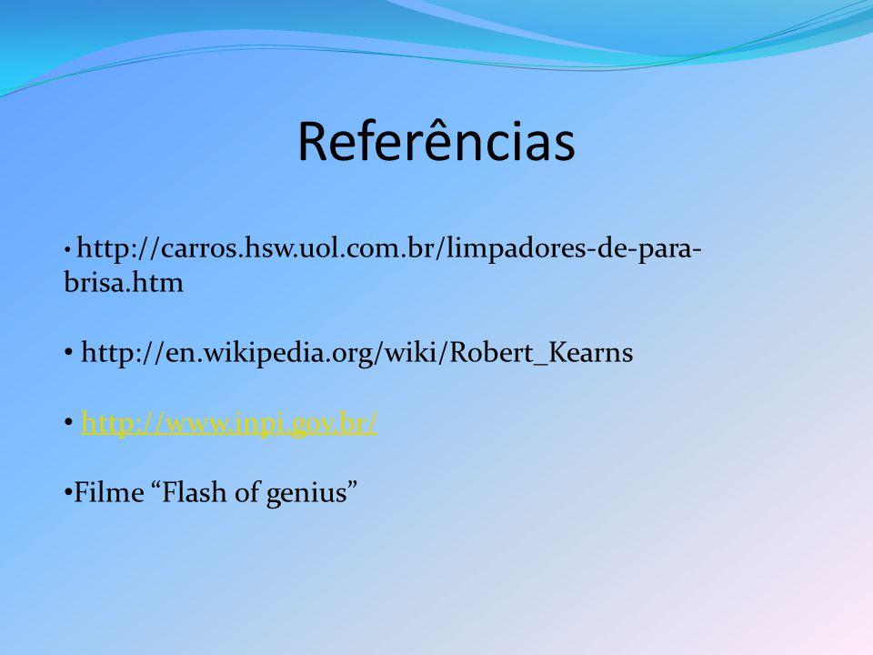 "Referências http://carros.hsw.uol.com.br/limpadores-de-para- brisa.htm http://en.wikipedia.org/wiki/Robert_Kearns http://www.inpi.gov.br/ Filme ""Flash"