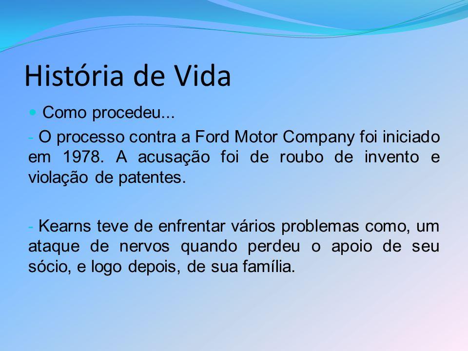 História de Vida Como procedeu... - O processo contra a Ford Motor Company foi iniciado em 1978. A acusação foi de roubo de invento e violação de pate