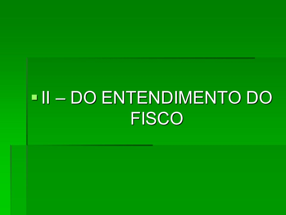  II – DO ENTENDIMENTO DO FISCO