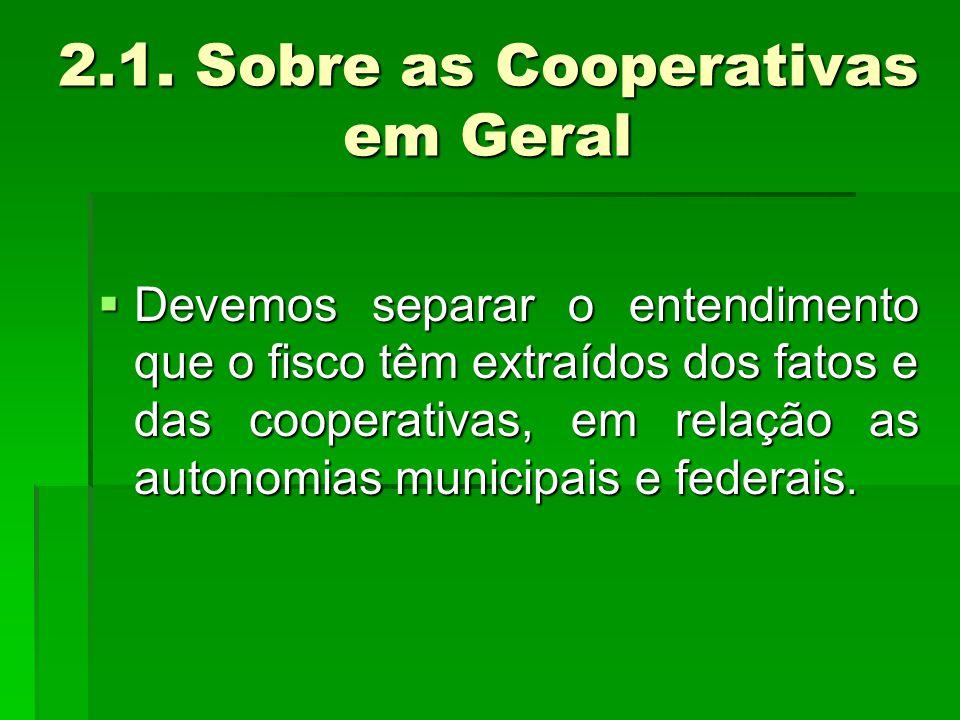 2.1. Sobre as Cooperativas em Geral  Devemos separar o entendimento que o fisco têm extraídos dos fatos e das cooperativas, em relação as autonomias