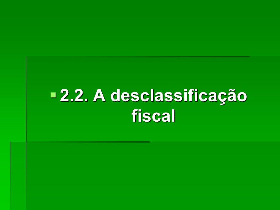  2.2. A desclassificação fiscal