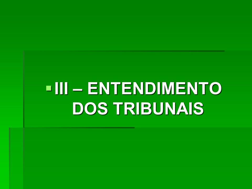  III – ENTENDIMENTO DOS TRIBUNAIS