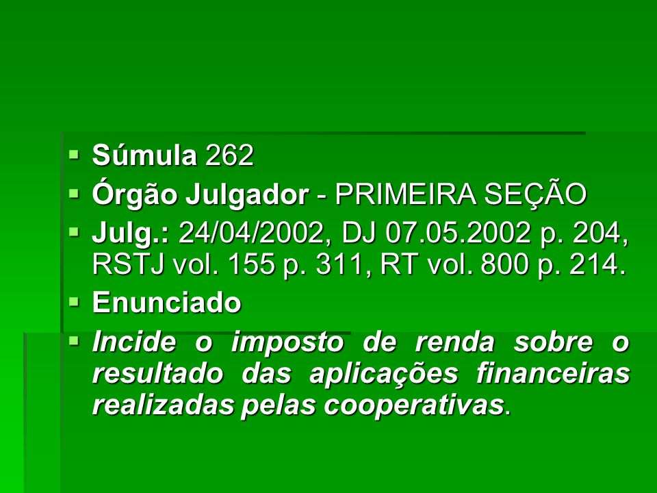  Súmula 262  Órgão Julgador - PRIMEIRA SEÇÃO  Julg.: 24/04/2002, DJ 07.05.2002 p.