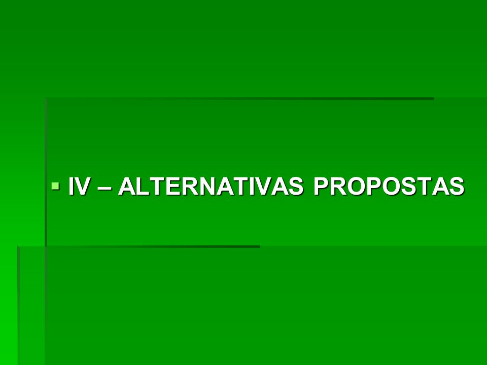  IV – ALTERNATIVAS PROPOSTAS