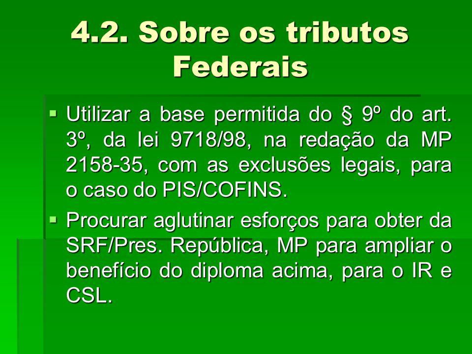 4.2. Sobre os tributos Federais  Utilizar a base permitida do § 9º do art.