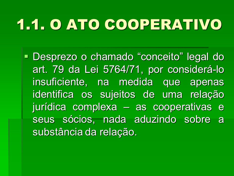1.1. O ATO COOPERATIVO  Desprezo o chamado conceito legal do art.
