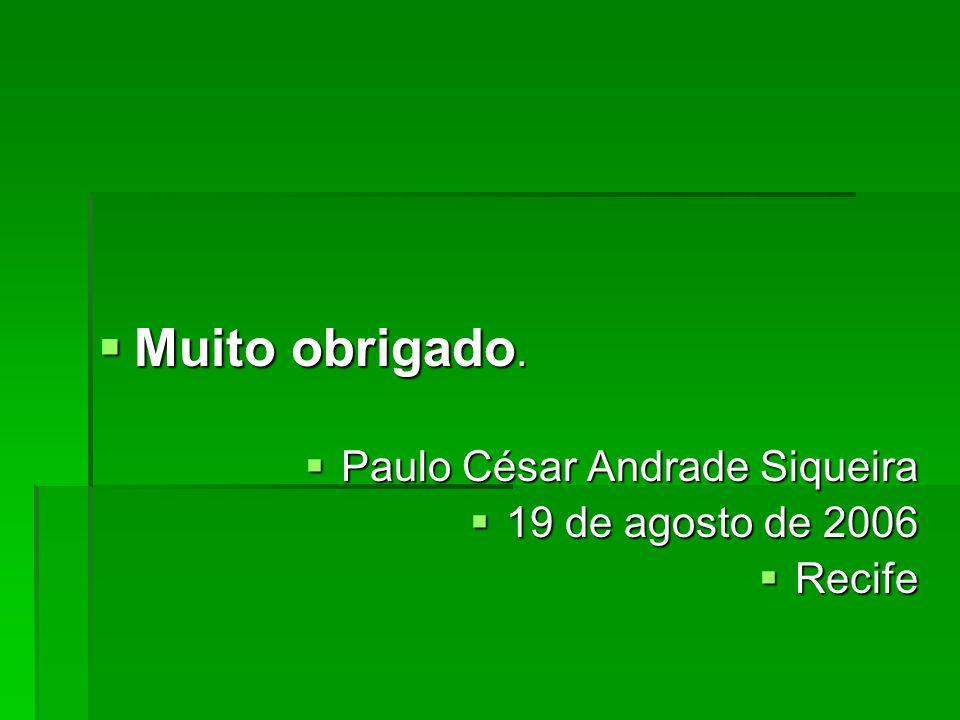  Muito obrigado.  Paulo César Andrade Siqueira  19 de agosto de 2006  Recife