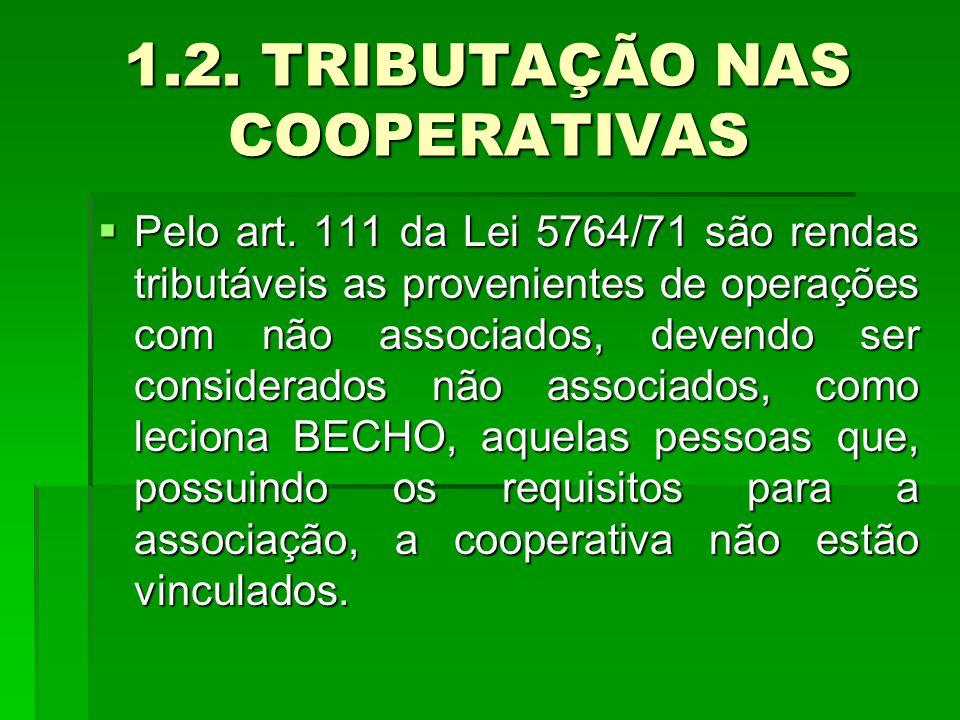 1.2. TRIBUTAÇÃO NAS COOPERATIVAS  Pelo art.