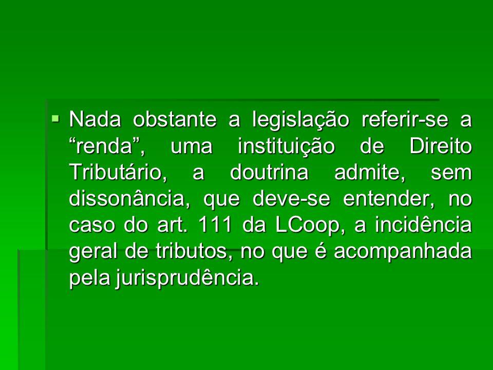  Nada obstante a legislação referir-se a renda , uma instituição de Direito Tributário, a doutrina admite, sem dissonância, que deve-se entender, no caso do art.