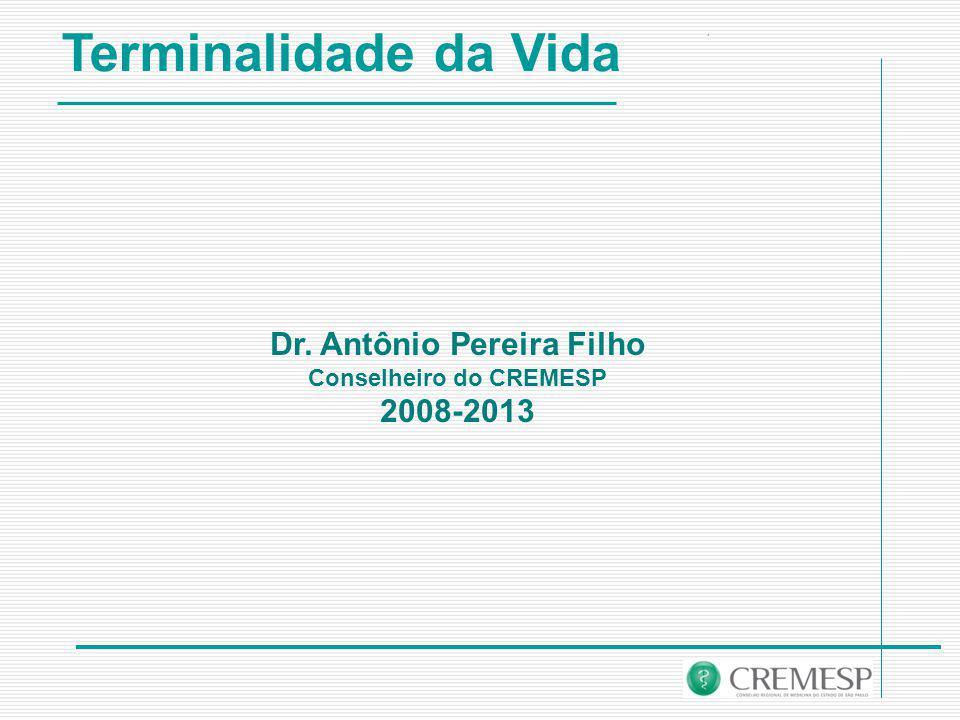 Terminalidade da Vida Dr. Antônio Pereira Filho Conselheiro do CREMESP 2008-2013