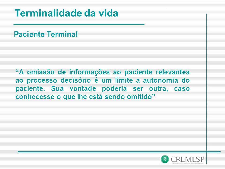 Terminalidade da vida Paciente Terminal A omissão de informações ao paciente relevantes ao processo decisório é um limite a autonomia do paciente.