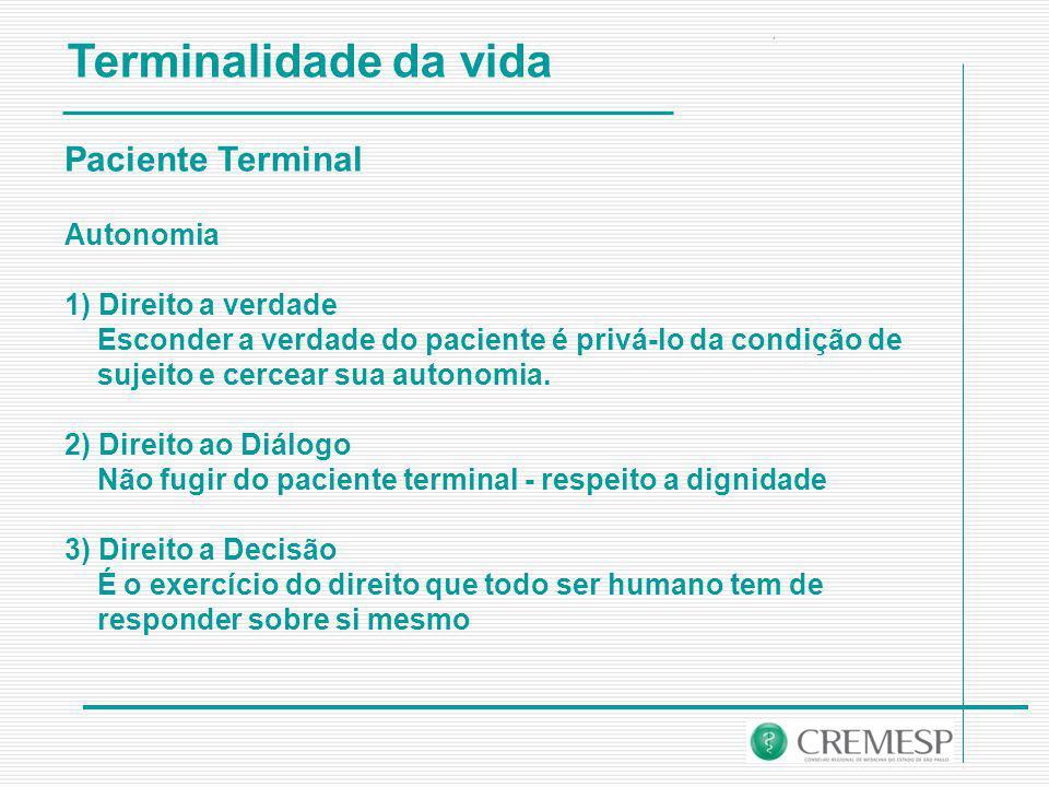 Terminalidade da vida Paciente Terminal Autonomia 1) Direito a verdade Esconder a verdade do paciente é privá-lo da condição de sujeito e cercear sua autonomia.