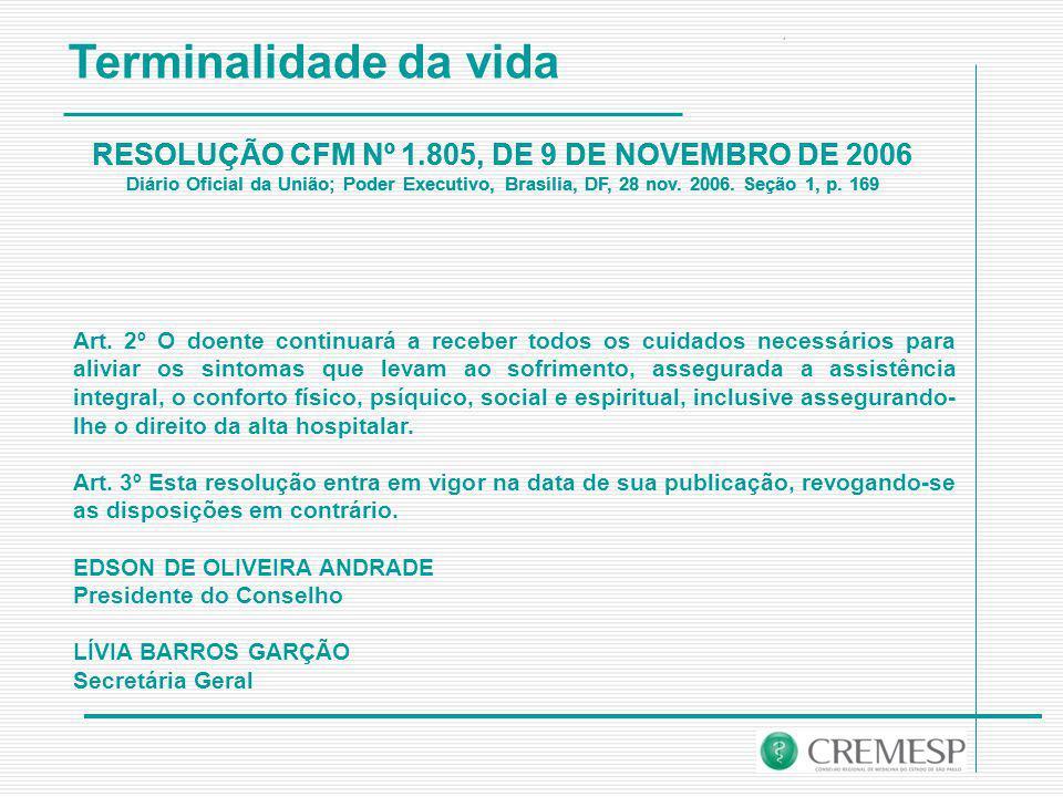 Terminalidade da vida RESOLUÇÃO CFM Nº 1.805, DE 9 DE NOVEMBRO DE 2006 Diário Oficial da União; Poder Executivo, Brasília, DF, 28 nov.
