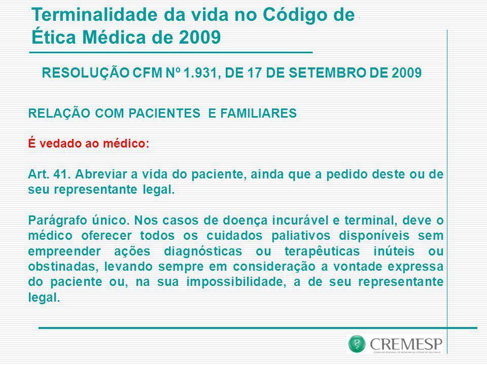 Terminalidade da vida no Código de Ética Médica de 2009 RELAÇÃO COM PACIENTES E FAMILIARES É vedado ao médico: Art.