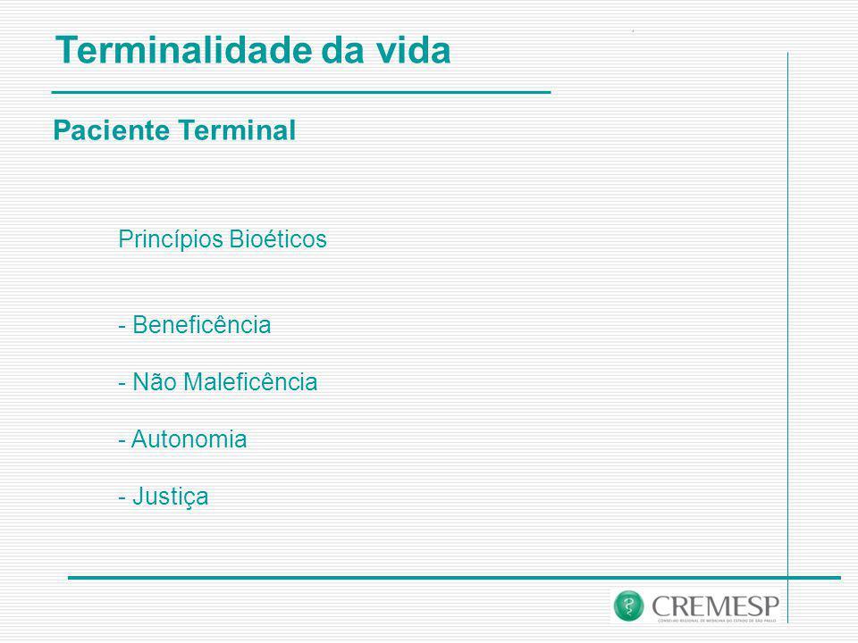 Paciente Terminal Princípios Bioéticos - Beneficência - Não Maleficência - Autonomia - Justiça Terminalidade da vida