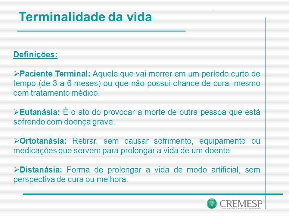 Definições:  Paciente Terminal: Aquele que vai morrer em um período curto de tempo (de 3 a 6 meses) ou que não possui chance de cura, mesmo com tratamento médico.