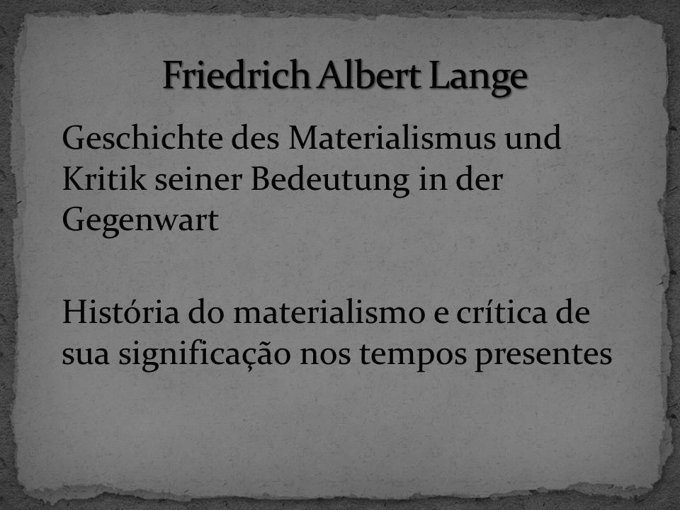 Geschichte des Materialismus und Kritik seiner Bedeutung in der Gegenwart História do materialismo e crítica de sua significação nos tempos presentes