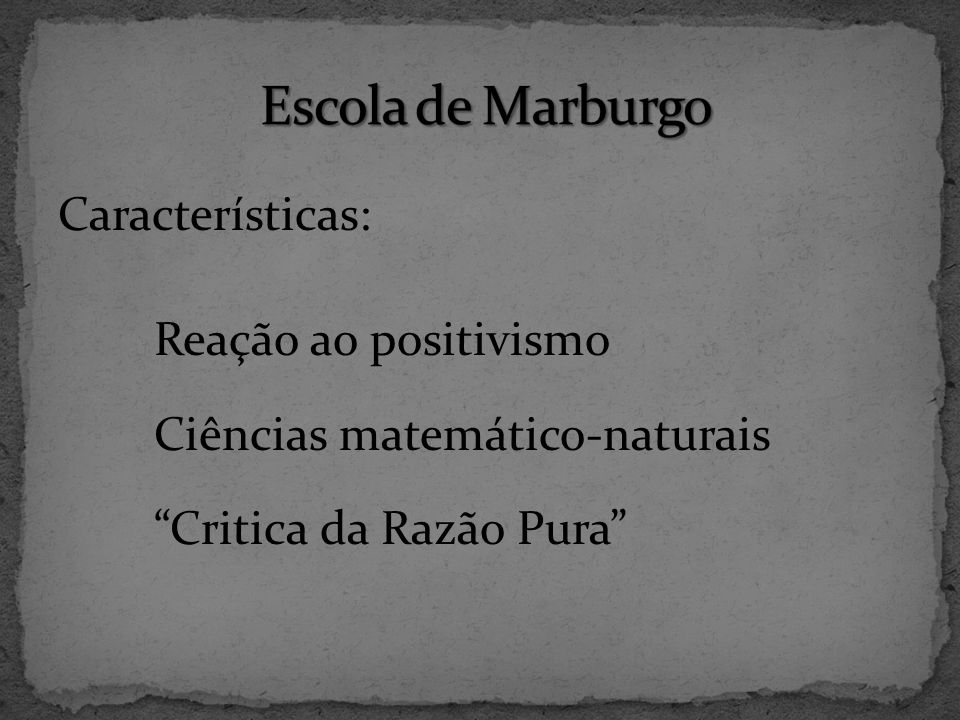 Características: Reação ao positivismo Ciências matemático-naturais Critica da Razão Pura