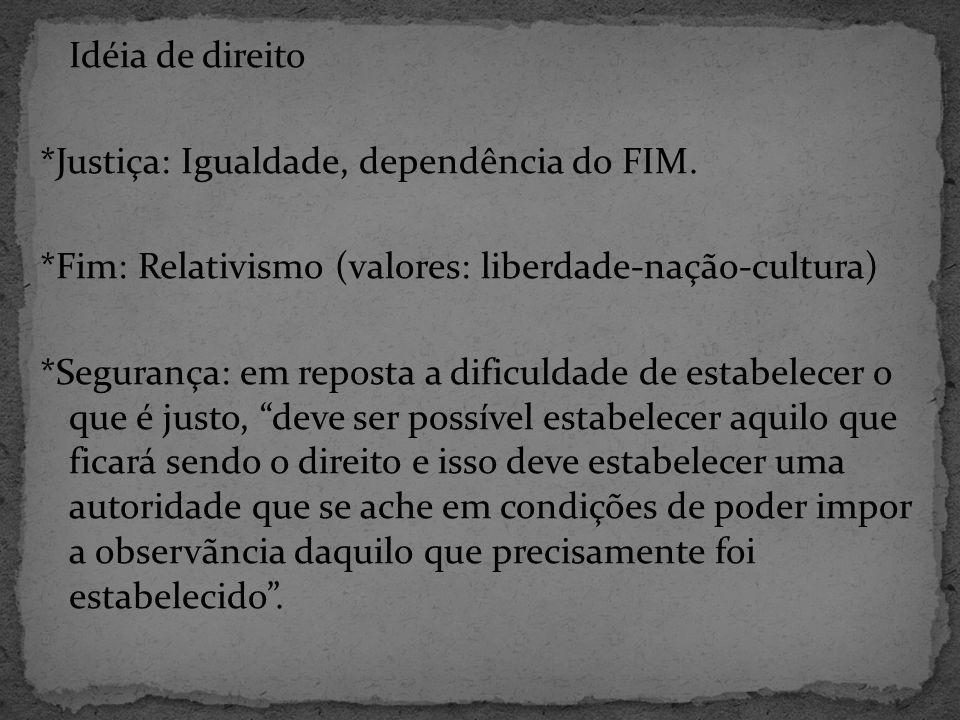 Idéia de direito *Justiça: Igualdade, dependência do FIM.