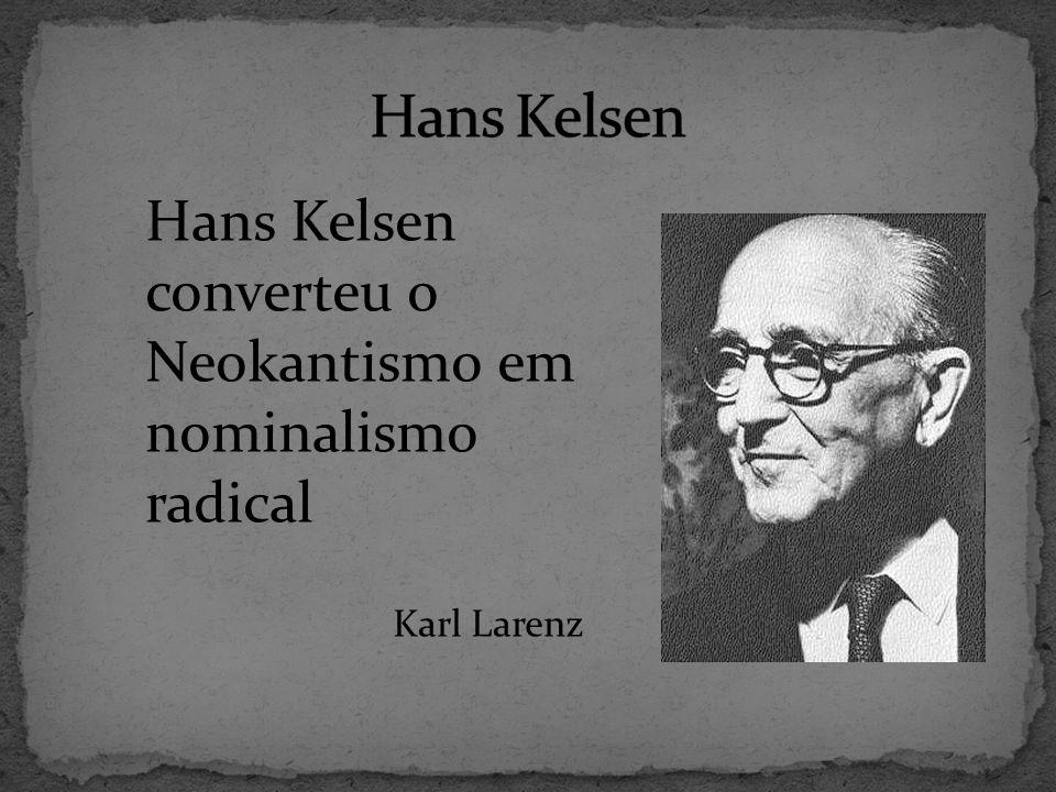 Hans Kelsen converteu o Neokantismo em nominalismo radical Karl Larenz