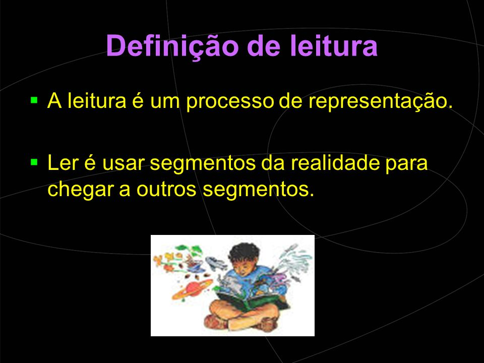 Definição de leitura  A leitura é um processo de representação.
