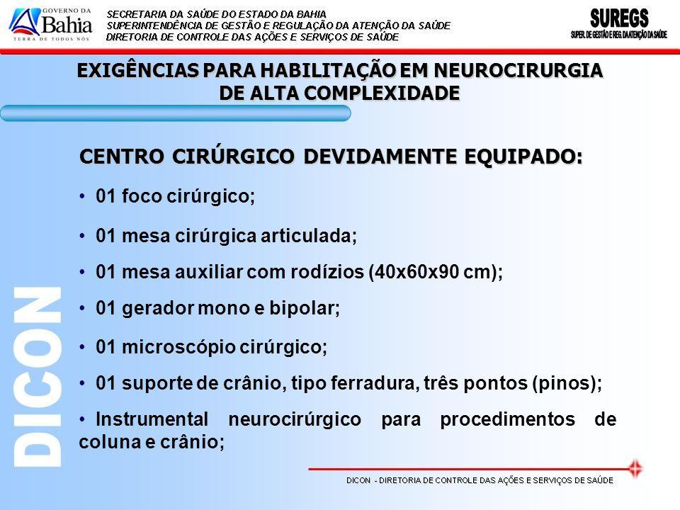 EXIGÊNCIAS PARA HABILITAÇÃO EM NEUROCIRURGIA DE ALTA COMPLEXIDADE CENTRO CIRÚRGICO DEVIDAMENTE EQUIPADO: 01 foco cirúrgico; 01 mesa cirúrgica articula