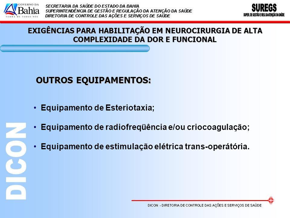 EXIGÊNCIAS PARA HABILITAÇÃO EM NEUROCIRURGIA DE ALTA COMPLEXIDADE DA DOR E FUNCIONAL OUTROS EQUIPAMENTOS: Equipamento de Esteriotaxia; Equipamento de
