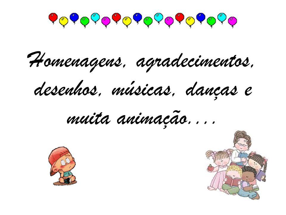 Homenagens, agradecimentos, desenhos, músicas, danças e muita animação....
